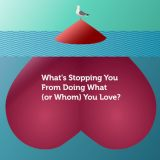 What's Stopping You From Doing What (or Whom) You Love?