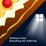 Nothing is Easy. Everything isn't Suffering.