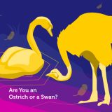 Are You an Ostrich or a Swan?